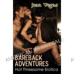 Bareback Adventures, Hot Threesome Erotica by Joan Vegas, 9781627616768.