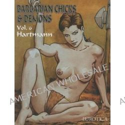 Barbarian Chicks & Demons, Volume 6 by Hartmann, 9781561638833.