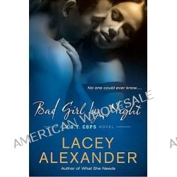 Bad Girl by Night, A H.O.T. Cops Novel by Lacey Alexander, 9780451233233.