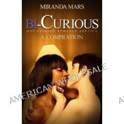 Bi-Curious, A Compilation-Hot Lesbian Romance Erotica by Miranda Mars, 9781680300161.