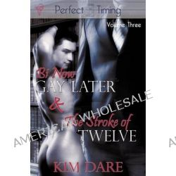 Bi Now, Gay Later, AND The Stroke of Twelve by Kim Dare, 9780857154118.