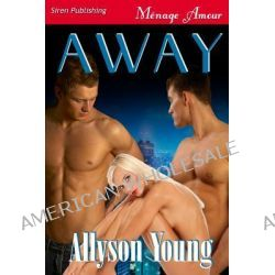 Away (Siren Publishing Menage Amour) by Allyson Young, 9781619263024.