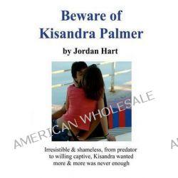 Beware of Kisandra Palmer, Beware of Kisandra Palmer by Jordan Hart, 9781499674309.
