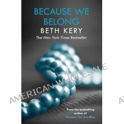 Because We Belong, Because You are Mine Series : Book 3 by Beth Kery, 9781472210029.