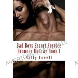 Bad Boys Escort Service Bronner McCray Book 1 by Sally a Lovell, 9781500379674.