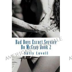 Bad Boys Escort Service Bo McCray Book 2 by Sally a Lovell, 9781500383411.