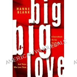 Big Big Love, A Sourcebook on Sex for People of Size and Those Who Love Them by Hanne Blank, 9781890159160.