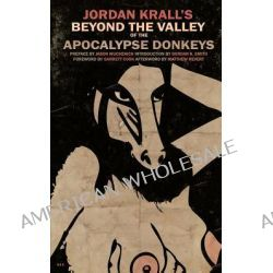 Beyond the Valley of the Apocalypse Donkeys by Jordan Krall, 9780987156112.