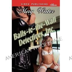 Balls-To-The-Wall Detectives, Inc. (Siren Publishing Allure) by May Water, 9781622415434.