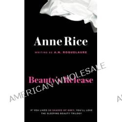 Beauty's Release, The Sequel to the Claiming of Sleeping Beauty and Beauty's Punishment by Anne Rice, 9780452281455.