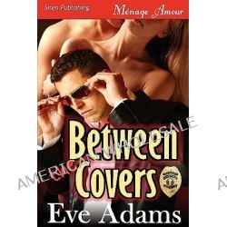 Between the Covers [Covert Lovers 2] (Siren Publishing Menage Amour) by Eve Adams, 9781606012666.