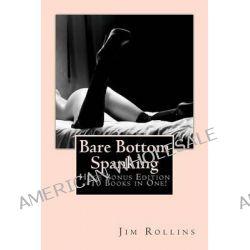 Bare Bottom Spanking - Huge Bonus Edition - 10 Books in One! by Jim Rollins, 9781492343608.