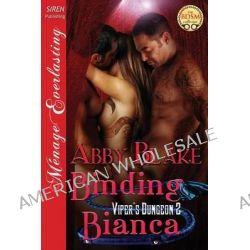 Binding Bianca [Viper's Dungeon 3] (Siren Publishing Menage Everlasting) by Abby Blake, 9781627400589.