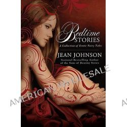 Bedtime Stories : A Collection Of Erotic Fairy Tales, A Collection of Erotic Fairy Tales by Jean Johnson, 9780425232576.