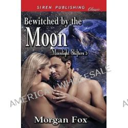 Bewitched by the Moon [Moonlight Shifters 5] (Siren Publishing Classic) by Morgan Fox, 9781627401302.