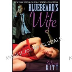 Bluebeard's Wife by Selena Kitt, 9781440432866.