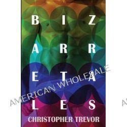 Bizarre Tales by Christopher Trevor, 9781610981972.