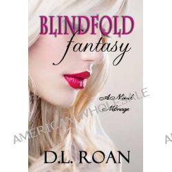 Blindfold Fantasy, A Novel Menage by D L Roan, 9781499752366.