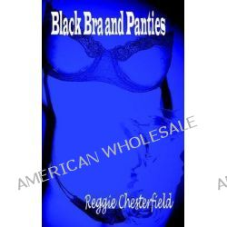 Black Bra and Panties by Reggie Chesterfield, 9781932420111.
