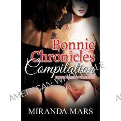 Bonnie Chronicles Compilation, Erotic Lesbian Romance by Miranda Mars, 9781627619295.