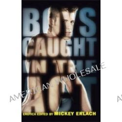 Boys Caught in the Act by Mickey Erlach, 9781934187449.