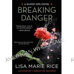 Breaking Danger, A Ghost Ops Novel by Lisa Marie Rice, 9780062121875.