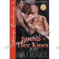 Bound by Their Kisses [Knights in Black Leather 4] (Siren Publishing Menage Everlasting) by Marla Monroe, 9781627419581.
