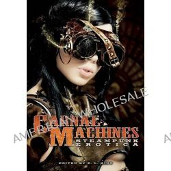 Carnal Machines, Steampunk Erotica by D. L. King, 9781573446549.