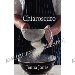 Chiaroscuro by Jenna Jones, 9781603704137.