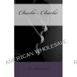 Charlie, Charlie by L Sommers, 9781499309409.