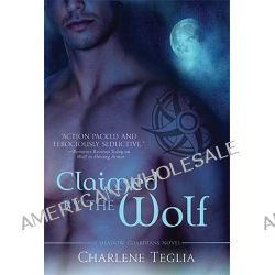 Claimed by the Wolf by Charlene Teglia, 9780312537425.