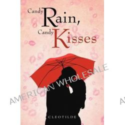 Candy Rain, Candy Kisses by Cleotilde, 9781466920248.