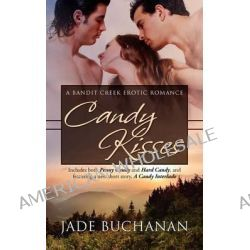 Candy Kisses, A Bandit Creek Erotic Romance by Jade Buchanan, 9781479131839.