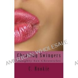 Cheating Swingers, Naughty Sex Chronicles by C Nookie, 9781496094421.