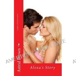 Caught in Frenzied Passion, Alexa's Story by Astrid Brown, 9781484157169.