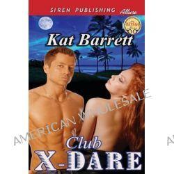 Club X-Dare (Siren Publishing Allure) by Kat Barrett, 9781622429691.