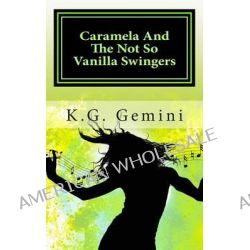 Caramela and the Not So Vanilla Swingers, (A Hot and Steamy Erotic Novelette) by K G Gemini, 9781500445454.