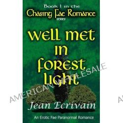 Chasing Fae Romance Book 1 Well Met in Forest Light, An Erotic Fae Paranormal Romance by Jean Ecrivain, 9781497424531.
