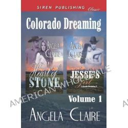 Colorado Dreaming, Volume 1 [Heart of Stone, Jesse's Girl] (Siren Publishing Classic) by Angela Claire, 9781610348805.