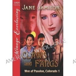 Claws and Fangs [Men of Passion, Colorado 1] (Siren Publishing Menage Everlasting) by Jane Jamison, 9781622419135.