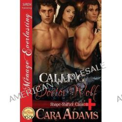 Calling Doctor Wolf [Shape-Shifter Clinic 1] (Siren Publishing Menage Everlasting) by Cara Adams, 9781627400480.