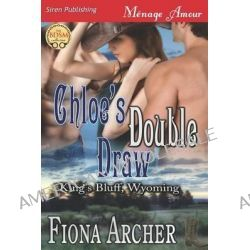 Chloe's Double Draw [King's Bluff, Wyoming] (Siren Publishing Menage Amour) by Fiona Archer, 9781622424191.