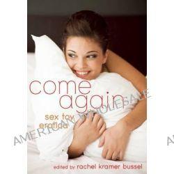 Come Again, Sex Toy Erotica by Rachel Kramer Bussel, 9781627781251.