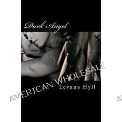 Dark Angel by Levana Hyll, 9781494910143.