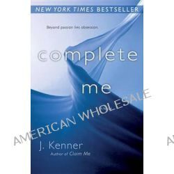 Complete Me by J Kenner, 9780345545862.
