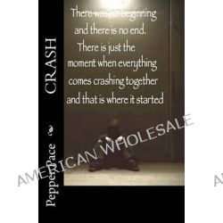 Crash, A Pepper Pace Novella by Pepper Pace, 9781475162240.
