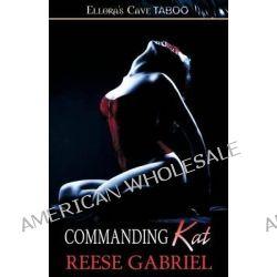 Commanding Kat by Reese Gabriel, 9781419967900.