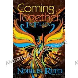 Coming Together, In Flux by Nobilis Reed, 9781466440272.