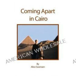 Coming Apart in Cairo by Alice L Swensen, 9781495121555.