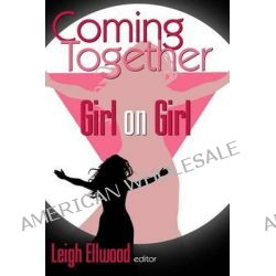 Coming Together, Girl on Girl by Leigh Ellwood, 9781491286180.